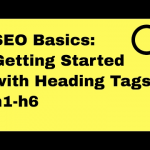 Heading Tags SEO: How to use H1-H6 Tags In Your Blog